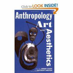 Anthropology, Art, and Aesthetics (Oxford Studies in Social and Cultural Anthropology - Cultural Forms): Jeremy Coote, Anthony Shelton: 9780...