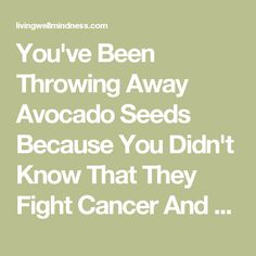 You've Been Throwing Away Avocado Seeds Because You Didn't Know That They Fight Cancer And Regulate Thyroid Disorder! - Living Wellmindness