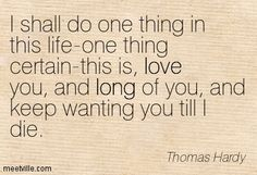 thomas hardy love quote | Thomas Hardy: I shall do one thing in this life-one thing certain-this ...