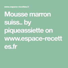 Mousse marron suiss.. by piqueassiette on www.espace-recettes.fr