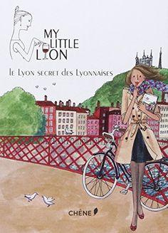 My Little Lyon, Le Lyon secret des Lyonnaises de Laurence Guilloud http://www.amazon.fr/dp/2812304227/ref=cm_sw_r_pi_dp_4E3uub0QXCGMC