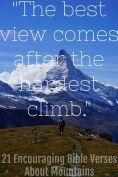 """""""The best view comes after the hardest climb."""" Check out 21 Encouraging Bible Verses About Mountains Encouraging Bible Verses, Bible Encouragement, Bible Verses Quotes, Bible Verse Mountains, Motivational Quotes, Inspirational Quotes, Praying To God, Meaningful Quotes, Thoughts"""