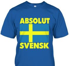 Absolut Svensk T-Shirt Only available Here For few Days so ACT FAST and order yours now! Men's T-Shirts » Women's T-Shirts » Hoodies » Phone Cases » Mugs  in various colors available! Click image to purchase!