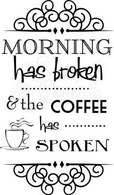 Morning has broken.  Coffee can fix it.