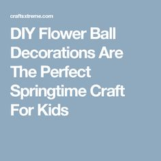 DIY Flower Ball Decorations Are The Perfect Springtime Craft For Kids