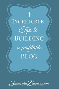 4 Incredible Tips to Build a Profitable Blog that Makes Money