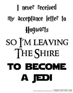I never received my acceptance letter to Hogwarts so I'm leaving The Shire to become a Jedi