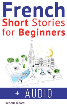 French: Short Stories for Beginners + French Audio: Improve your reading and listening skills in French. Learn French with Stories (French Short Stories t. 1) (French Edition) - Kindle edition by Frederic Bibard, French, Charlotte Chae. Reference Kindle eBooks @ Amazon.com.