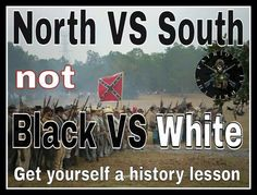 North vs South not black vs. White get yourself a history lesson Southern Heritage, Southern Pride, Southern Living, American Civil War, American History, American Flag, Confederate Flag, Confederate Monuments, Down South