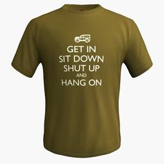 Land Rover: Get In, Sit Down, Shut Up & Hang On T-Shirt