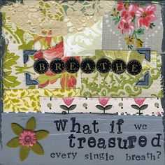 what if we treasured every single breath? via Brittany Mallory