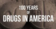 Here's A Look At The 100 Year History Of Drugs In America In Three Minutes