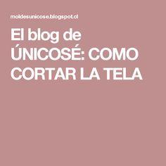 El blog de ÚNICOSÉ: COMO CORTAR LA TELA