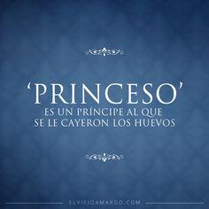 Los 'princesos' | El Viejo Amargo Funny Spanish Memes, Spanish Quotes, Funny Memes, Badass Quotes, Best Quotes, Woman Quotes, Life Quotes, Mexican Quotes, Funny Note