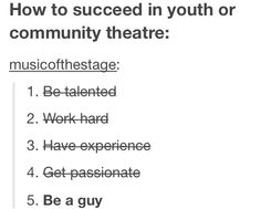 """""""How to succeed in youth or community theatre"""" - it's so aggravating."""