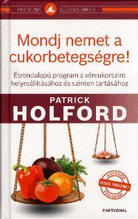 Mondj nemet a cukorbetegségre! | Holford, Patrick