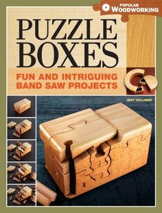 Puzzle Boxes: Fun and Intriguing Band Saw Projects (Popular Woodworking) by Jeff Vollmer