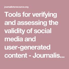 Tools for verifying and assessing the validity of social media and user-generated content - Journalist& Resource Journalist& Resource News Source, Verify, Assessment, Social Media, Content, Tools, Instruments, Social Networks, Appliance