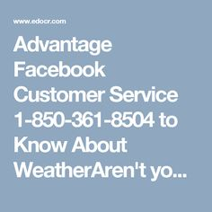 Advantage Facebook Customer Service 1-850-361-8504 to Know About WeatherAren't you careful that you can see atmosphere cover Facebook? If not, by then essentially advantage our Facebook Customer Service where you will end up noticeably familiar with about this part and you can see the report furthermore by your own. Thusly, get related with our masters through 1-850-361-8504. http://www.monktech.net/facebook-customer-support-phone-number.html