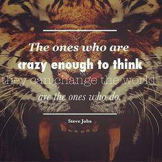 Los que estan tan locos como para creer que pueden cambiar el mundo, son los que lo hacen