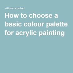 How to choose a basic colour palette for acrylic painting