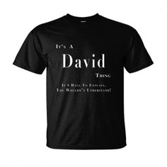 It's A David Thing You Wouldn't Understand T-Shirt, $19.99