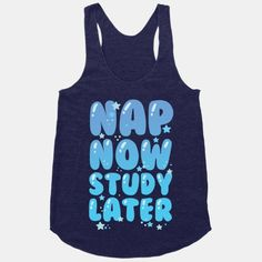 Nap Now Study Later #naps #sleep #funny #study #school #college #tank #cute #bubbly