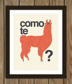 HA! So did this my first day of spanish... embarassing. Hipster Llama Quote Poster Print: Como te llama(s)