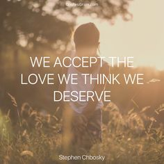 """Quote of The Day """"We accept the love we think we deserve."""" - Stephen Chbosky http://lnk.al/3Aeo"""