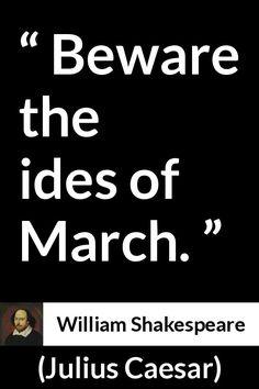 William Shakespeare - Julius Caesar - Beware the ides of March.