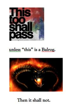 That Balrog certainly didn't pass at the expense of Gandalf the Grey's life... But it didn't pass!