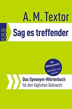 Sag es treffender: Das Synonym-Wörterbuch für den täglichen Gebrauch von A. M. Textor http://www.amazon.de/dp/3499617404/ref=cm_sw_r_pi_dp_Q69evb1WKY8YQ