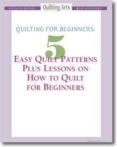 Quilting For Beginners: 5 Easy Quilt Patterns plus Lessons on How to Quilt For Beginners - Free