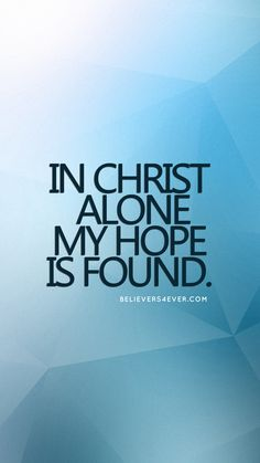 In Christ alone my hope is found. Free Mobile wallpaper background. Download Free Mobile #Wallpaper for your Android and #iPhone. Samsung Note 8 wallpaper