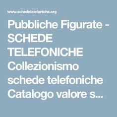 Pubbliche Figurate - SCHEDE TELEFONICHE Collezionismo schede telefoniche Catalogo valore schede telefoniche Collezionare schede telefoniche italiane