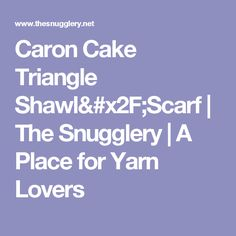 Caron Cake Triangle Shawl/Scarf | The Snugglery | A Place for Yarn Lovers