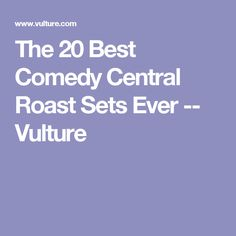 The 20 Best Comedy Central Roast Sets Ever -- Vulture