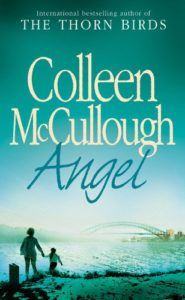 Angel by Colleen McCullough. A book written by a best seller author (The Thorn Birds). Talks about the motherly love and life in 1960s in Australia. Check out notes of a Book Dragon for more insights.