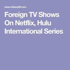 Foreign TV Shows On Netflix, Hulu International Series