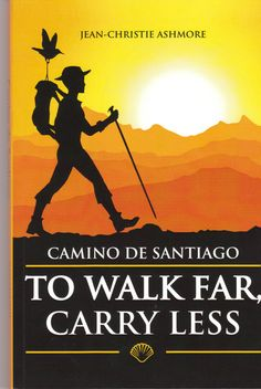 "Camino De Santiago - ""To Walk Far, Carry Less"" by Jean-Christie Ashmore Camino Walk, Camino Trail, The Camino, Top Ten Books, Books To Read, Portugal, Walking, Pacific Crest Trail, Classic Books"