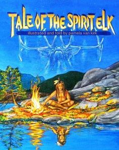 Tale of the Spirit Elk.   A story from the Wasco Tribe in Oregon.  Story of how one man's pride affects the whole village.