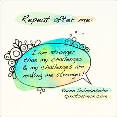 Repeat after me: I am stronger than my challenges and my challenges are making me #stronger. #notsalmon #quotes (click image for more #inspirational #quotes and #advice )