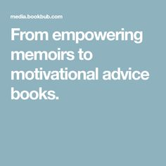 From empowering memoirs to motivational advice books.