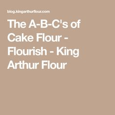 The A-B-C's of Cake Flour - Flourish - King Arthur Flour