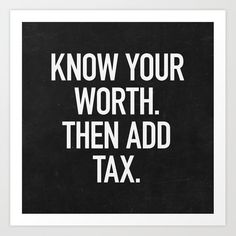 Know Your Worth. Then Add Tax. Art Print by textboy Photo Caption, Knowing Your Worth, Know What You Want, Affordable Art, Buy Frames, Printing Process, Wall Art Prints, Ads
