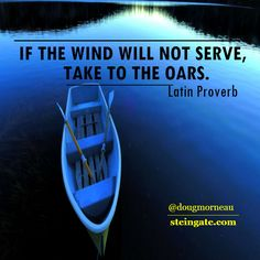 """""""If the wind will not serve, take to the oars"""". ~ Latin Proverb I hope you enjoy the Quotes. I'd encourage you to share them, repost them, and comment. After all, social media is about being social which implies a dialogue, not a one sided conversation. Make it a great day - """"YOU Were Created for Greatness, Claim It!"""" Doug Morneau - #fitCEO #motivation #leadership"""