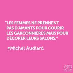 """PHRASE DÉCO - """"Les femmes ne prennent pas d'amants pour courir les garçonnières mais pour décorer leurs salons"""" Michel Audiard"""