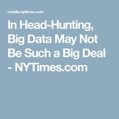 In Head-Hunting, Big Data May Not Be Such a Big Deal - NYTimes.com