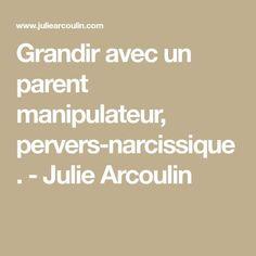 Grandir avec un parent manipulateur, pervers-narcissique. - Julie Arcoulin